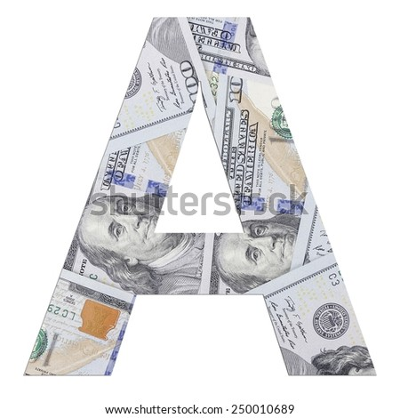 Alphabetic letter A. Dollars background over white.