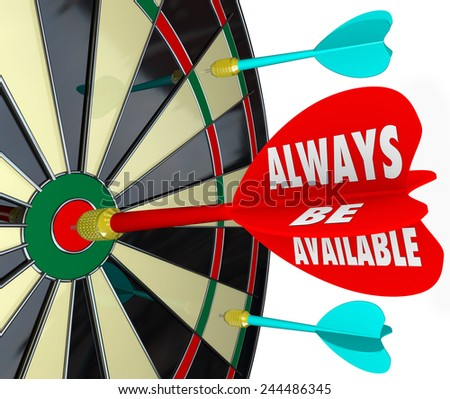 Always Be Available words on a dart hitting the bull's eye or target on a board to illustrate the success of being accessible and having convenient service for customers and contacts - stock photo
