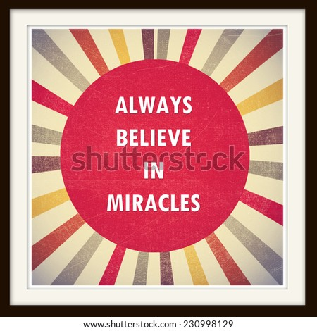 Always believe in miracles: Inspiration motivation quote on sun symbol background. Motivation typography. - stock photo