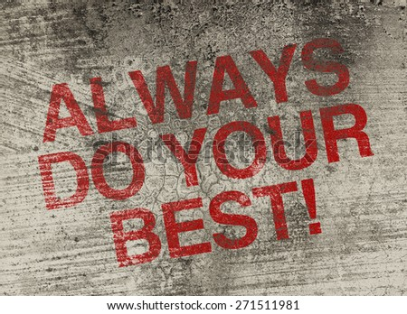 Always do your best concept text is painted on old fashion wall. - stock photo