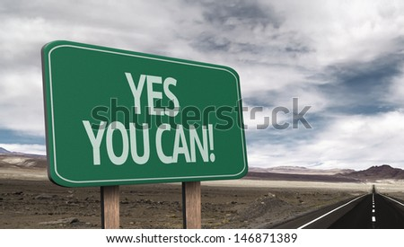 Amazing sign on the road with the message - Yes, You Can!