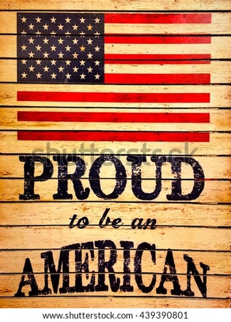 American flag and proud to be an american on wood for background or home decor