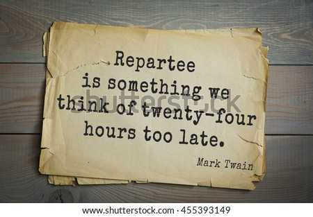 American writer Mark Twain (1835-1910) quote.  Repartee is something we think of twenty-four hours too late. - stock photo