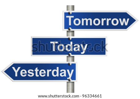An American road sign isolated on white and Yesterday, Today and Tomorrow signs, Only today counts - stock photo