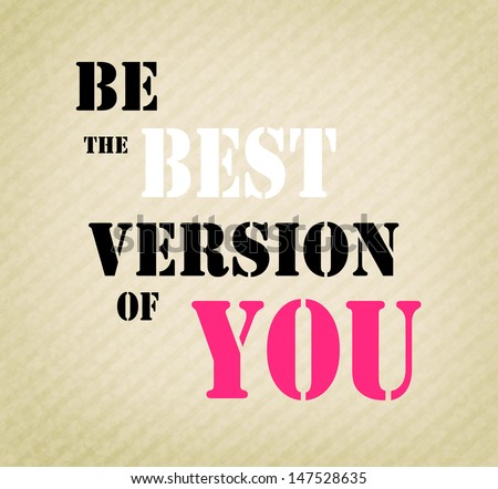 "An inspirational motivating quote ""Be the best version of you""  - stock photo"