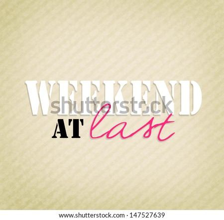 """An inspirational motivating saying """"Weekend at last""""  - stock photo"""