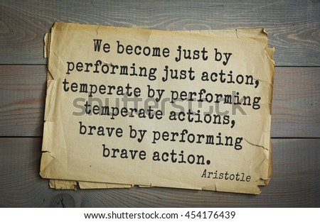Ancient greek philosopher Aristotle quote. We become just by performing just action, temperate by performing temperate actions, brave by performing brave action.  - stock photo