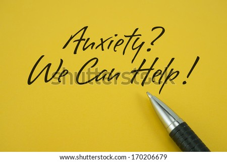 Anxiety? We Can Help! note with pen on yellow background