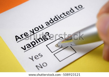 Are you addicted to vaping? Yes.