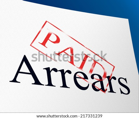 Arrears Paid Showing Settlement Payment And Paying - stock photo