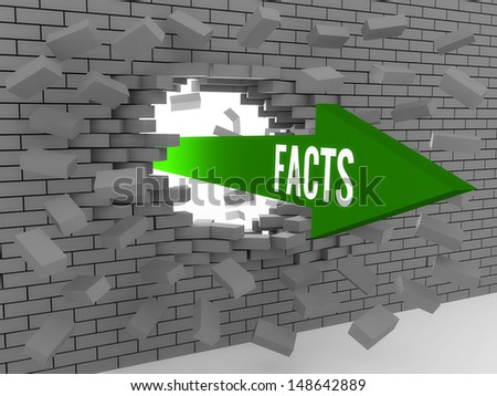 Arrow with word Facts breaking brick wall. Concept 3D illustration. - stock photo