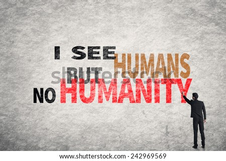 Asian businessman write text on wall, I See Humans But No Humanity - stock photo