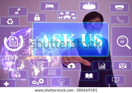 ASK  US  concept  presented by  businessman touching on  virtual  screen ,image element furnished by NASA - stock photo