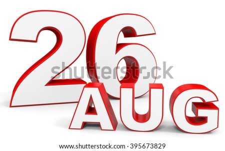 August 26. 3d text on white background. Illustration.