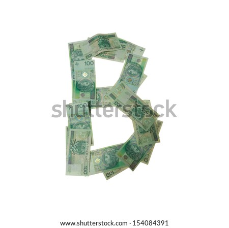 B letter  character- isolated with clipping patch on white background. Letter made of Polish hundred zlotys green bank notes - 100 PLN. - stock photo
