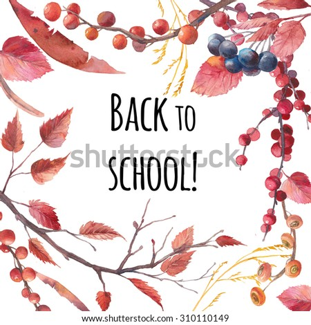 Back to school card. Watercolor autumn frame with hand drawn leaves, branches and berries. Artistic collage border. Fall decorative design isolated on white background