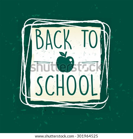 back to school text with apple symbol in frame over green old paper background, education concept - stock photo
