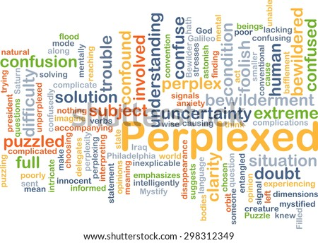 Background concept wordcloud illustration of perplexed