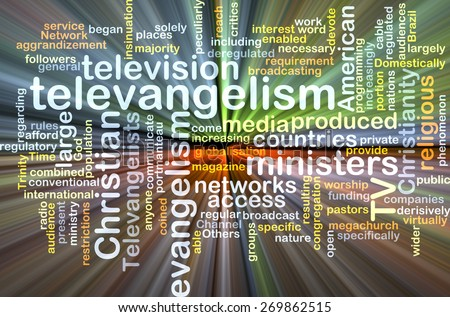 Background text pattern concept wordcloud illustration of televangelism glowing light