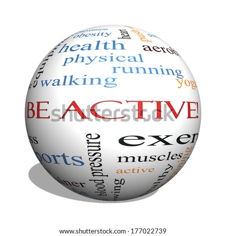 Be Active! 3D sphere Word Cloud Concept with great terms such as exercise, fitness, running and more.