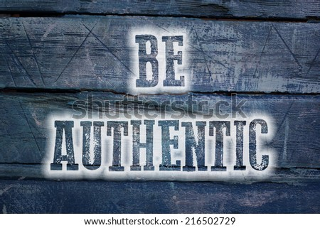 Be Authentic Concept text on background