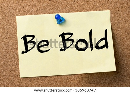 Be Bold - adhesive label pinned on bulletin board - horizontal image