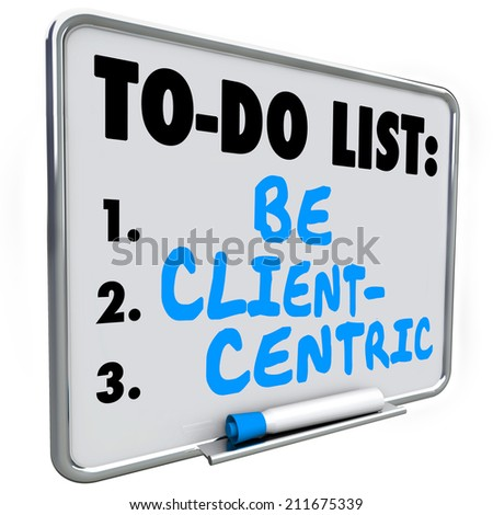 Be Client Centric words written on a to do list on dry erase board as a mission or strategy in serving customer needs  - stock photo