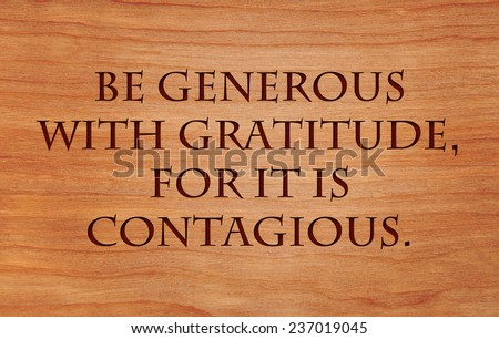 Be generous with gratitude, for it is contagious - an inspirational quote - stock photo