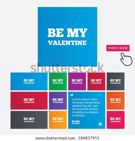 Be my Valentine sign icon. Love symbol. Metro style buttons. Modern interface website buttons with hand cursor pointer.