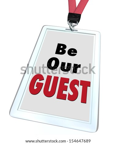 Be Our Guest words on a badge with lanyard to illustrate welcome hospitality for a visitor or newcomer to a business, event, restaurant, destination or travel spot - stock photo