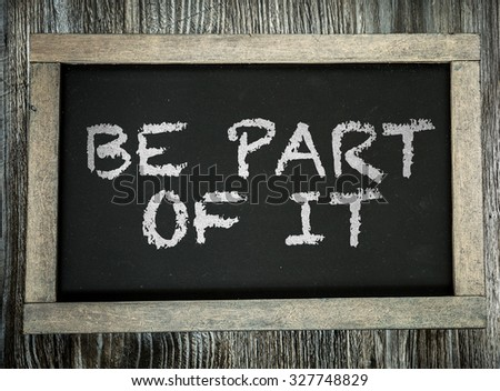 Be Part Of It written on chalkboard - stock photo