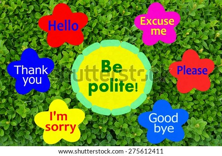 Be polite message on colorful flowers and green shrub background - stock photo