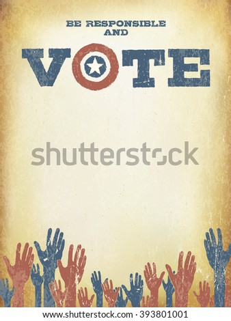 Be responsible and Vote! Vintage patriotic poster to encourage voting in elections. Voting poster design template, vintage styled. Raster version. - stock photo