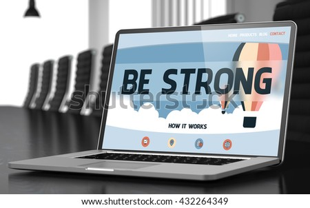 Be Strong on Landing Page of Mobile Computer Screen in Modern Conference Hall Closeup View. Toned Image. Blurred Background. 3D.