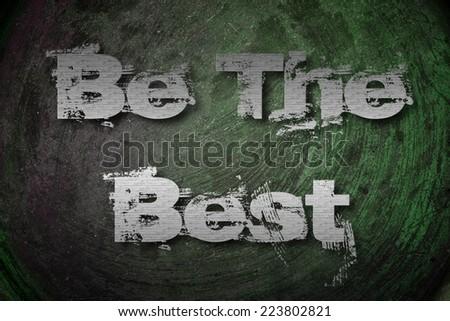 Be The Best Concept text on background - stock photo