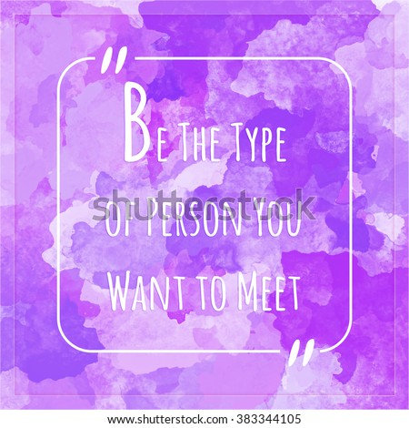 Be The Type of Person You Want to Meet - motivation quote - stock photo