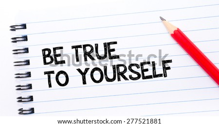 Be True To Yourself Text written on notebook page, red pencil on the right. Motivational Concept image