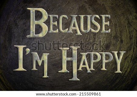 Because I'm Happy Concept text on background - stock photo