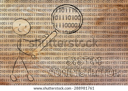 being a system administrator: man checking binary code with a magnifying glass