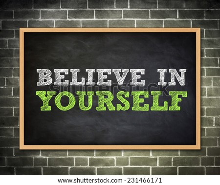 BELIEVE IN YOURSELF - blackboard concept - stock photo