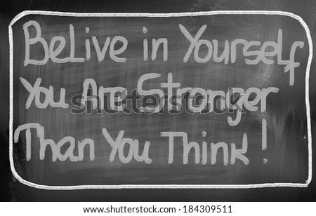 Belive In Yourself You Are Stronger Than You Think Concept