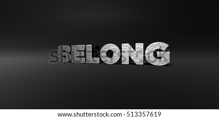 BELONG - hammered metal finish text on black studio - 3D rendered royalty free stock photo. This image can be used for an online website banner ad or a print postcard.