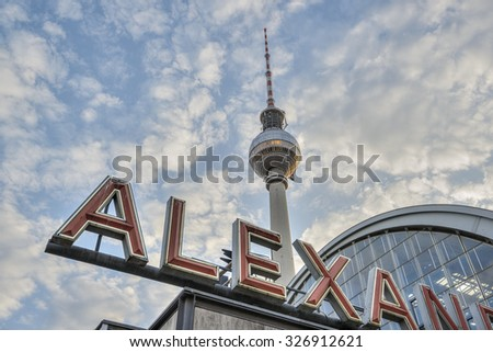 "BERLIN, GERMANY - JULY 23: TV Tower and lettering of train station Berlin Alexanderplatz, also known as ""Alex"" on July 23, 2015 in Berlin, Germany, Europe."