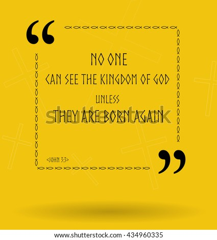 Best Bible quotes about ability to see the kingdom of God. Christian sayings for Bible study flashcards illustration - stock photo