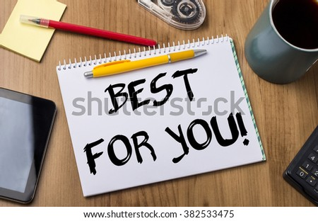 BEST FOR YOU! - Note Pad With Text On Wooden Table - with office  tools