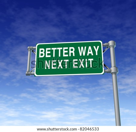 Better way highway street sign representing improved strategy and planning for a different direction so that results will be the answer to the problems that persist by doing things always the same.