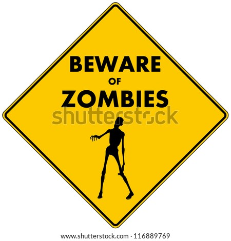 Beware of Zombies: a caution road sign warning you to beware of zombies in the immediate area, pictured with a zombie reaching out. Isolated. - stock photo