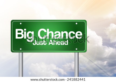 Big Chance, Just Ahead Green Road Sign, business concept  - stock photo