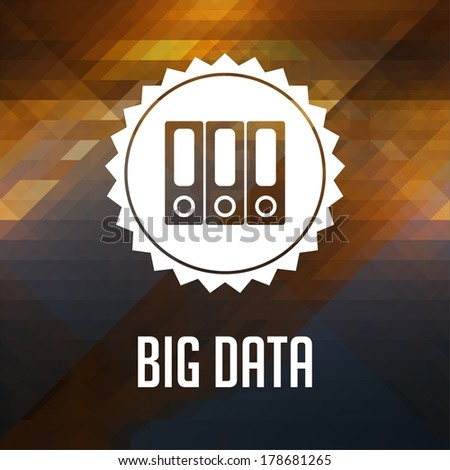 Big Data Concept. Retro label design. Hipster background made of triangles, color flow effect. - stock photo
