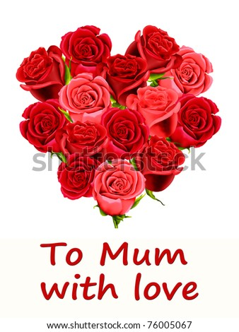"Birthday or Mother's Day card with a heart made of roses and ""To Mum with love"" - stock photo"